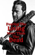 Fearing The Living More Than The Dead-Negan x reader by sammex10