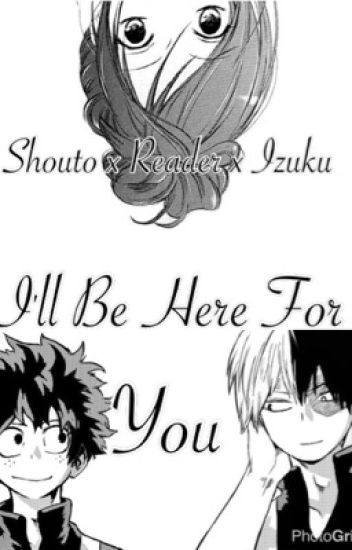 I'll be here for you (TodoDekuReader story)