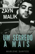 Um Segredo a Mais(Fanfic Zayn Malik +16💵 Book2)PAUSADA by MarleneSantos20