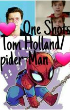 💓One Shots (Tom Holland/ Spider-Man )💓 by EriHollmaraEvans