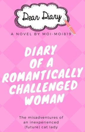 Diary of a Romantically Challenged Woman by moi-moi819