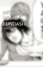 MI VIDA COMO FUNDASHI by JimYglesiasPreciado