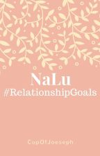 NaLu #RelationshipGoals (COMPLETE) by CupOfJoeseph