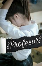 ¿Profesor?   by AngySoto4