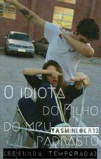 O Idiota do Filho do meu Padrasto(SEGUNDA TEMPORADA) by YasminLoka13
