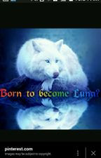 Born to become luna? by sherpadoma2525