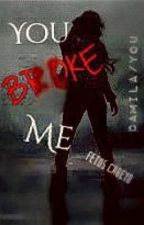 You broke me (Camila/You) by FetusCabeyo