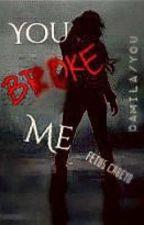 You broke me (Camila/You) by FetusCabeyo