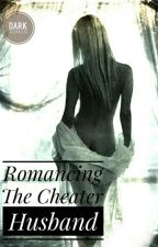Romancing The Cheater Husband by FrustratedWriterX