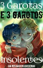 3 Garotas E 3 Garotos Insolentes by laryssabrenda123