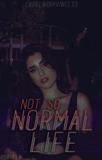 Not So Normal Life  (Camren) by LaurensxPrincess