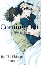 Coming Out (Under Editing) by TheUltimateChibi