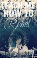Teach Me How To Rebel by mazingmadi