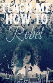 Teach Me How To Rebel by mazingmadi