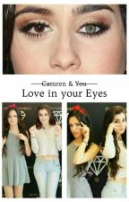 Love in your Eyes [Camren & You ] by JAUREGray