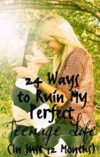 24 Ways to Ruin My Perfect Teenage Life by blue_lipz