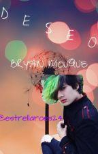 Deseo (Bryan Mouque y tu) by estrellaroes24