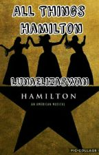 All Things Hamilton by LunaElizaSwan