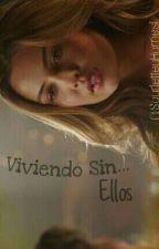 Viviendo Sin... Ellos #VCE2 by ScarletteHarries1