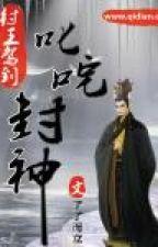 Trụ vương giá lâm chi quát tháo Phong Thần [1-521] by hanthientuyet