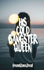 His Cold Gangster Queen by FriendzoneIzreal