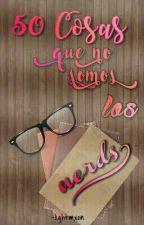 50 Cosas Que No Somos Los Nerds by -lightmxon
