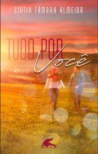 TUDO POR VOCÊ -1ºLIVRO by CintiaTamaraAlmeidad