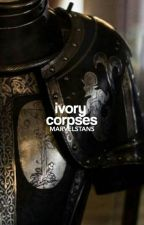 IVORY CORPSES ▷ GAME OF THRONES  by MARVELSTANS