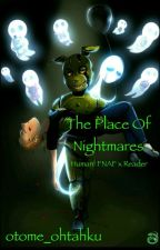 The Place of Nightmares (Human!FNAF x Reader) by otome_ohtahku