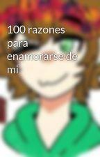 100 razones para enamorarse de mi  by azazaza167