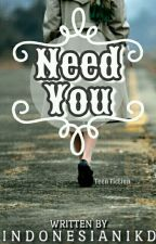 Need You by IndonesianiKD