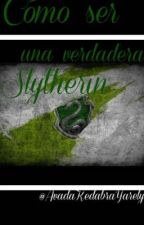 Como ser una verdadera Slytherin by AvadaKedabraYarely