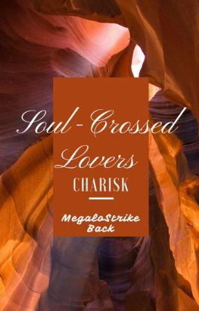 Soul Crossed Lovers -{Charisk}- by MegaloStrikeBack