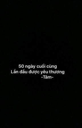 50 Ngày Cuối Cùng - Lần Đầu Được Yêu Thương