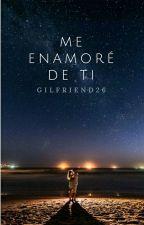 Me Enamoré De Ti. by gilfriend26