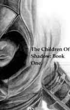 The Children of Shadow. Book One. by JohnnyTheWalker