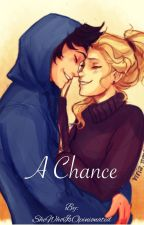 A Chance(Percabeth) by SheWhoIsOpinionated