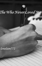 The One Who Never Love Me by lonelson772