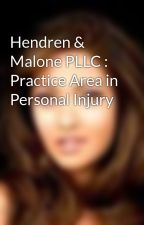 Hendren & Malone PLLC : Practice Area in Personal Injury by JaantjeBrowning