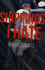 •SHIPPINGS I HATE• by PrinceGalaxii