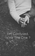 I'm Confused, Is He The One ?  by imincredible