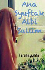 Ana Syuftak Albi Saliim by farahsyulita