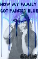 How my family got painted blue. by CreatedImpermanent