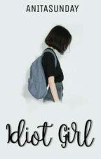 Idiot Girl by Anitasunday