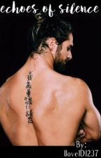 echoes of silence *WWE Fanfic by Ilove1D1237