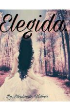 Elegida. (Pausada) by Stephanie_Walker