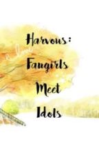 Harvous: Fangirls meet Idols (slowupdate) by vellcraze12