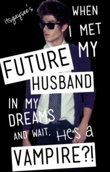 When I Met my Future Husband in my Dreams and wait, He's a
