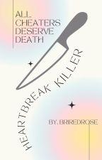The Heartbreak Killer by Briredrose