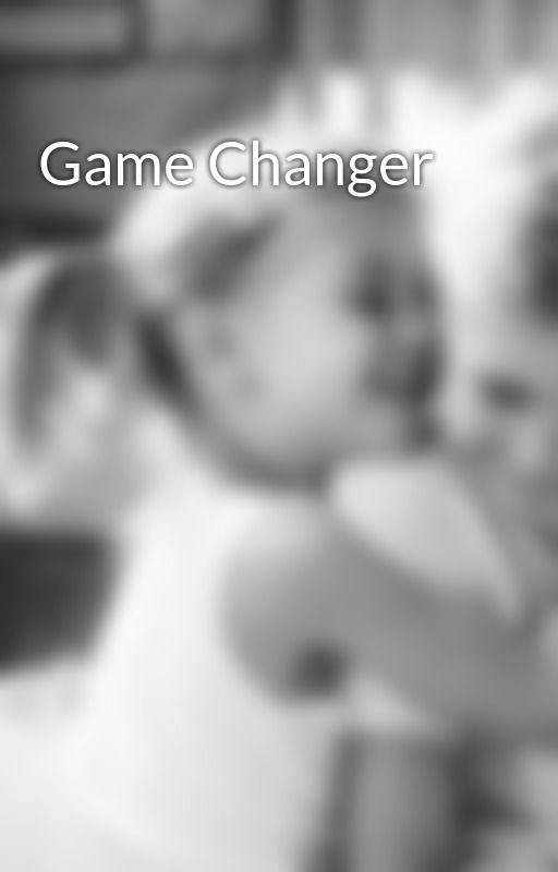 Game Changer by carleigh211